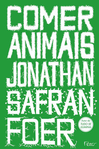 Comer-animais-resenha-jonathan-safran-foer-bem-estarismo-vegetarianismo-veganismo