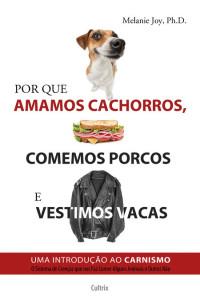 resenha-por-que-amamos-cachorros-comemos-porcos-e-vestimos-vacas-uma-introducao-ao-carnismo